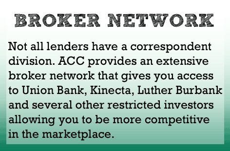 Not all lenders have a correspondent division. ACC provides an extensive broker network to help you stay competitive.